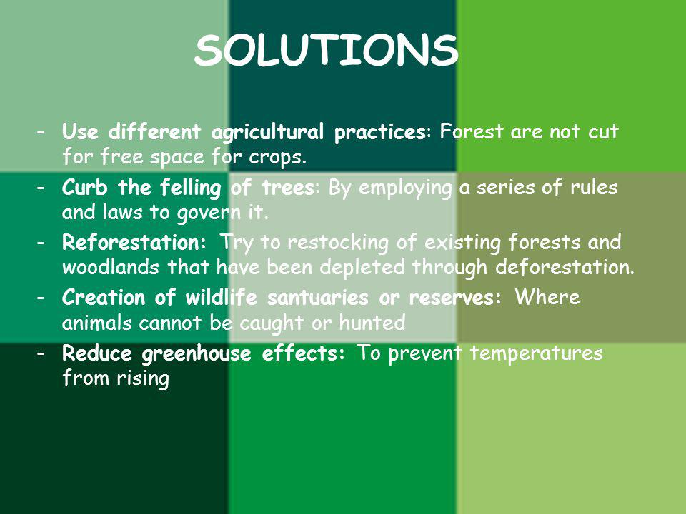 SOLUTIONS Use different agricultural practices: Forest are not cut for free space for crops.