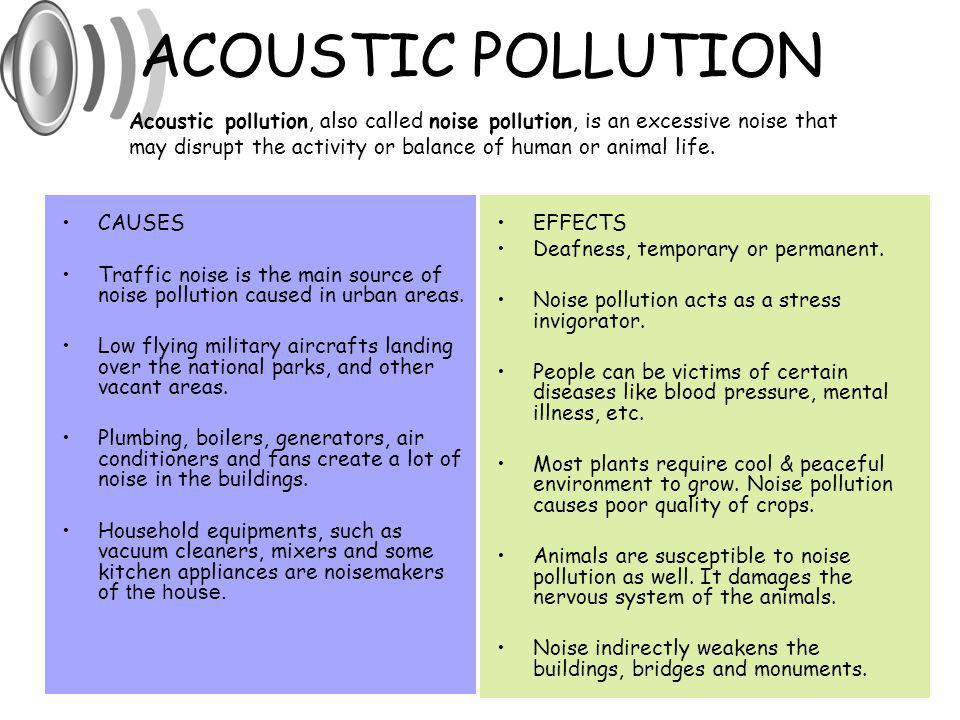 ACOUSTIC POLLUTION Acoustic pollution, also called noise pollution, is an excessive noise that.