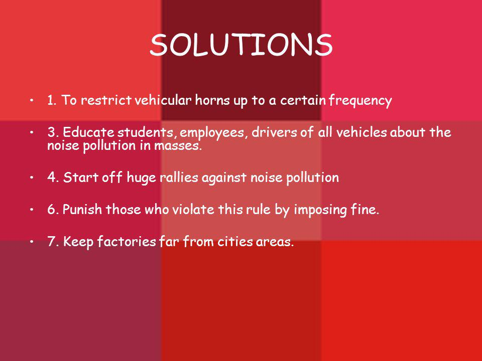 SOLUTIONS 1. To restrict vehicular horns up to a certain frequency