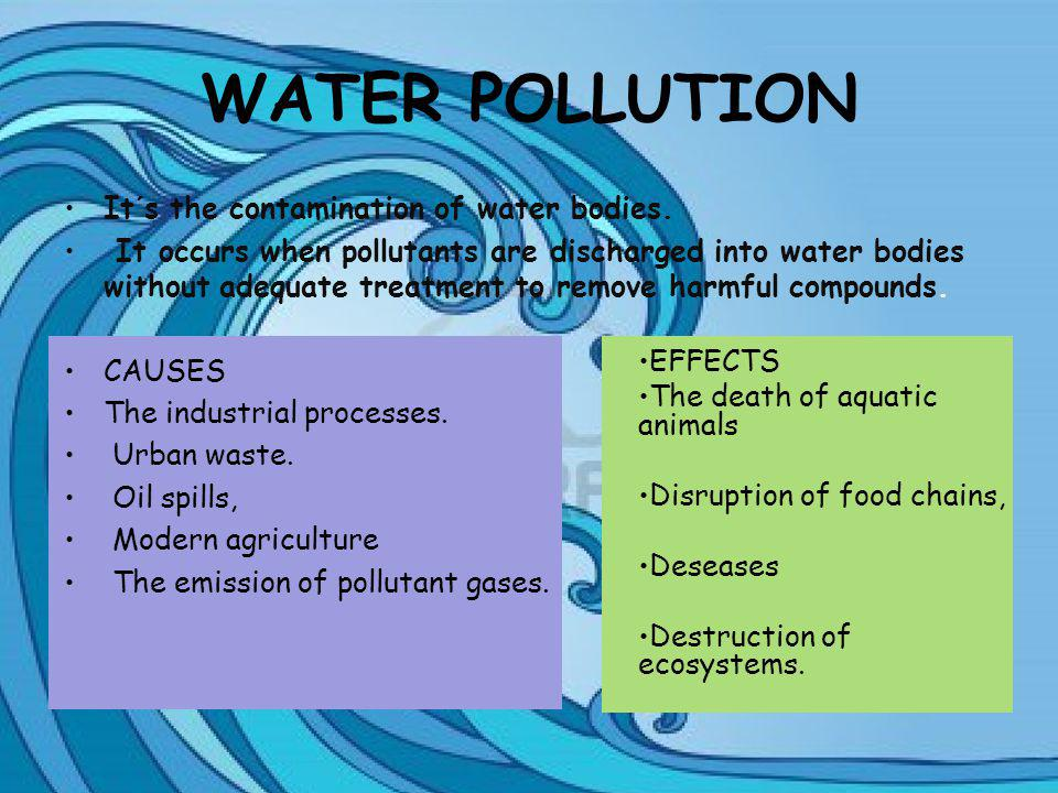 WATER POLLUTION It´s the contamination of water bodies.