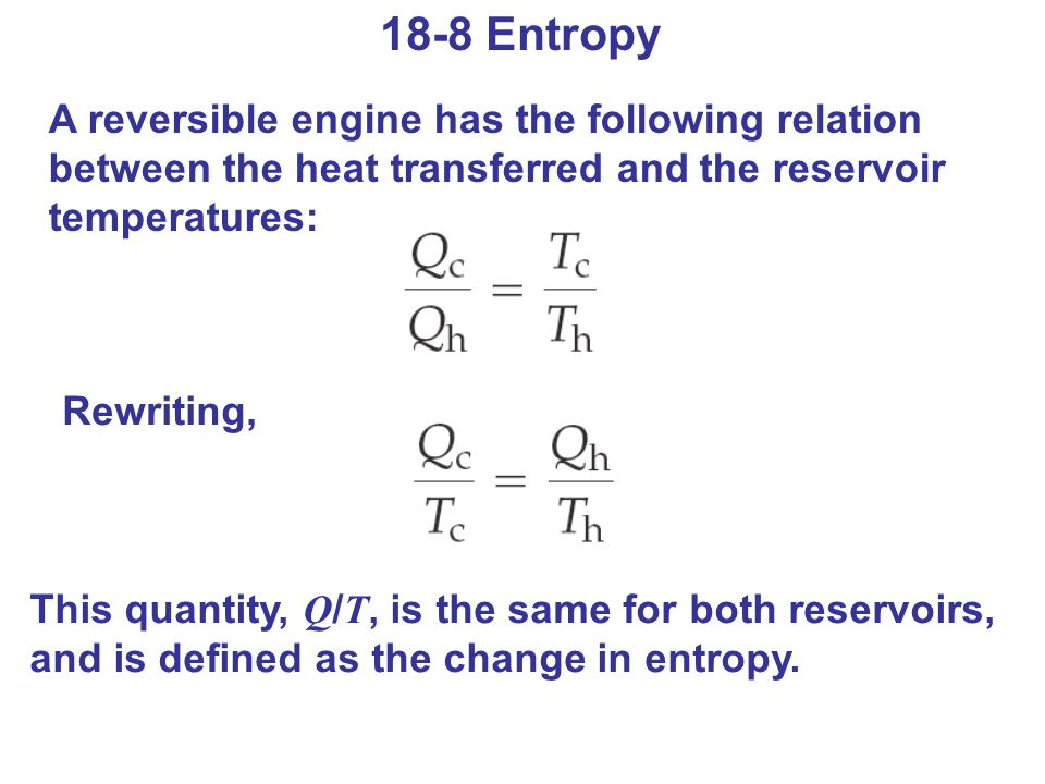18-8 Entropy A reversible engine has the following relation between the heat transferred and the reservoir temperatures: