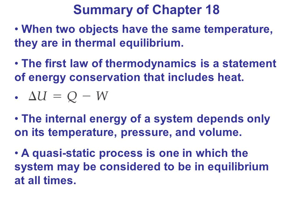 Summary of Chapter 18 When two objects have the same temperature, they are in thermal equilibrium.