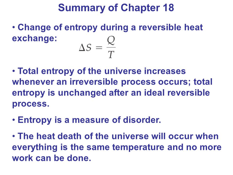 Summary of Chapter 18 Change of entropy during a reversible heat exchange: