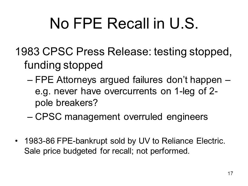 No FPE Recall in U.S. 1983 CPSC Press Release: testing stopped, funding stopped.