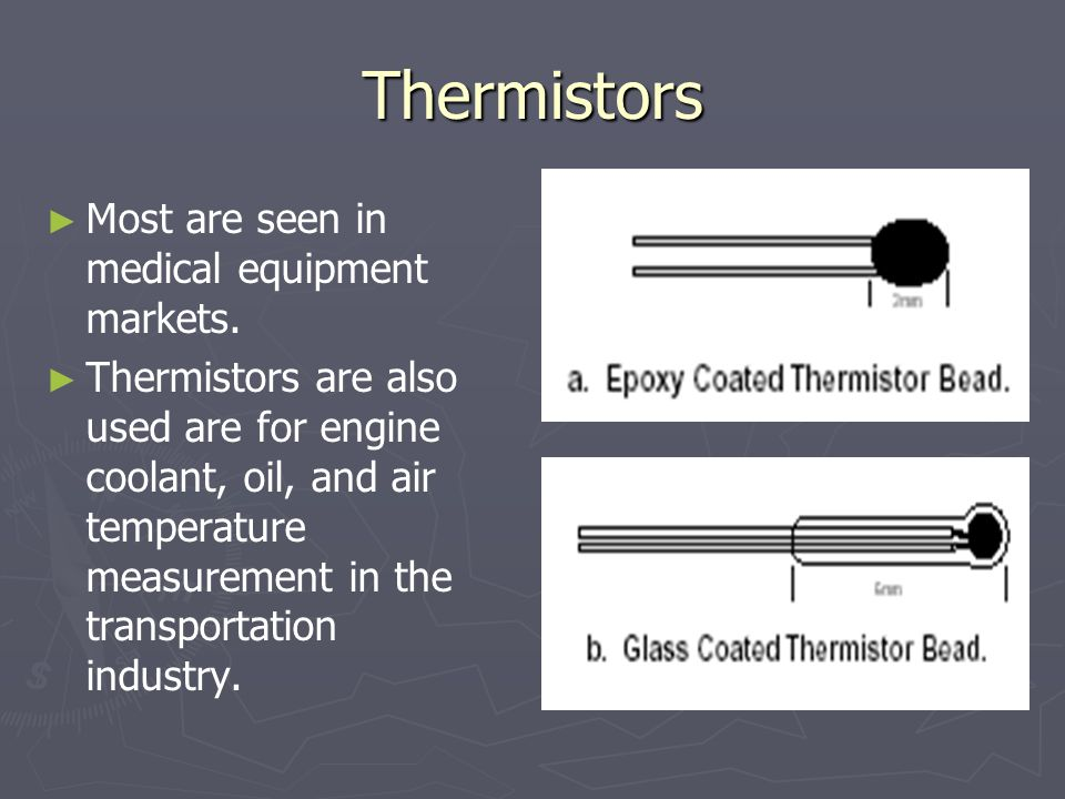 Thermistors Most are seen in medical equipment markets.