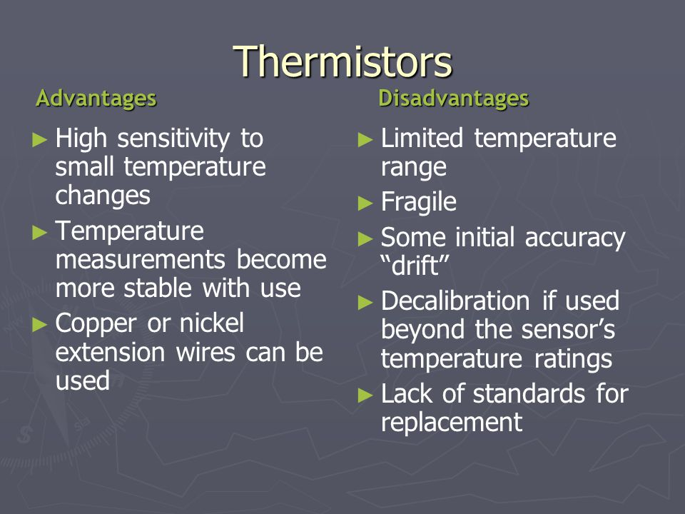 Thermistors High sensitivity to small temperature changes