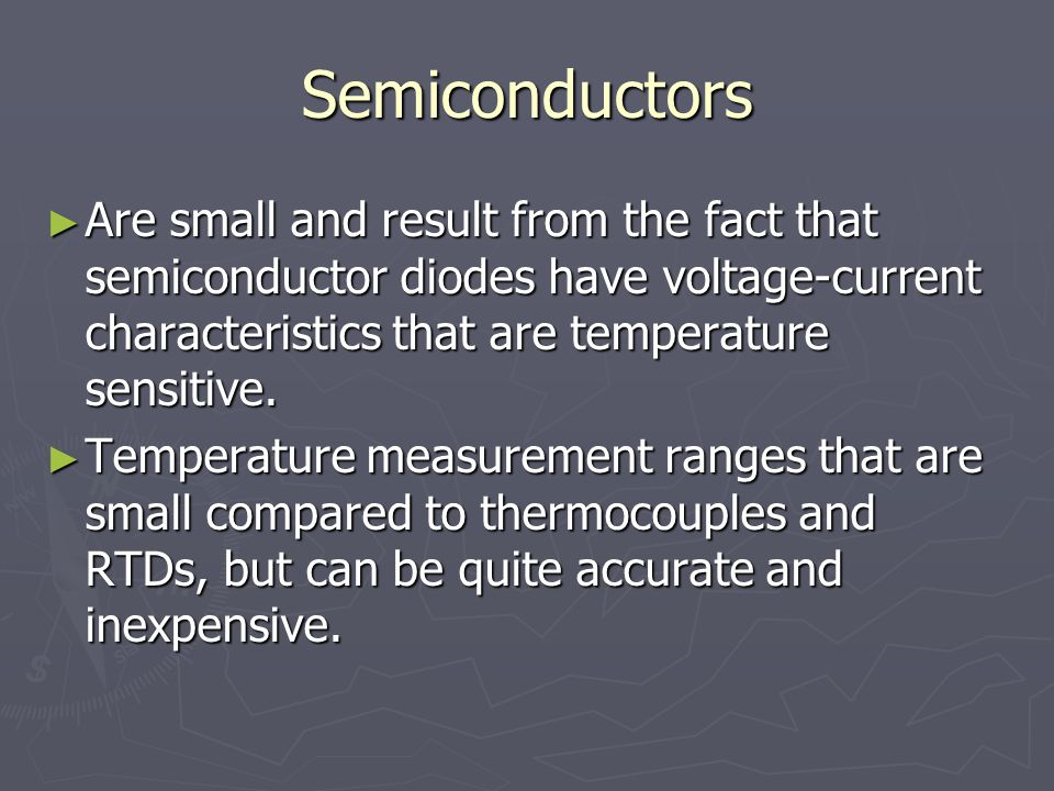 Semiconductors Are small and result from the fact that semiconductor diodes have voltage-current characteristics that are temperature sensitive.