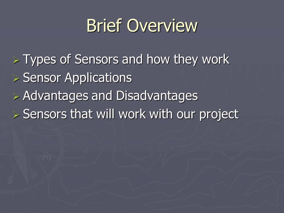 Brief Overview Types of Sensors and how they work Sensor Applications