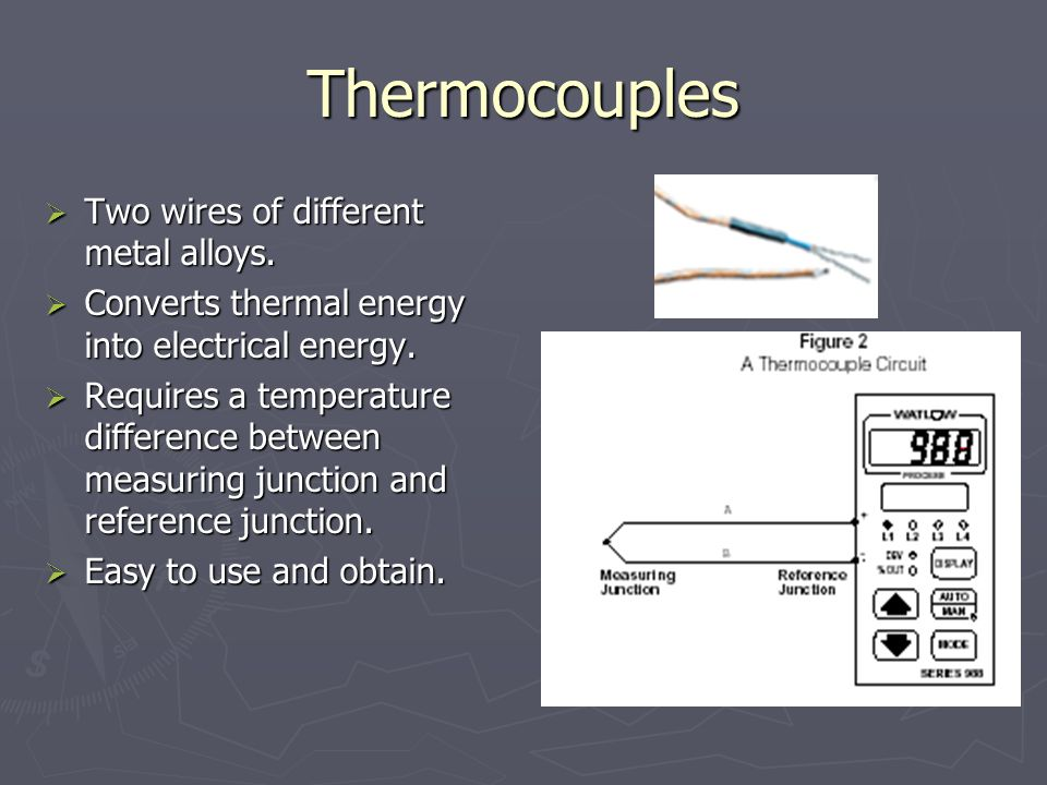 Thermocouples Two wires of different metal alloys.