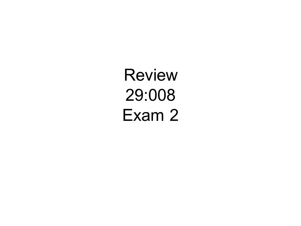 Review 29:008 Exam 2