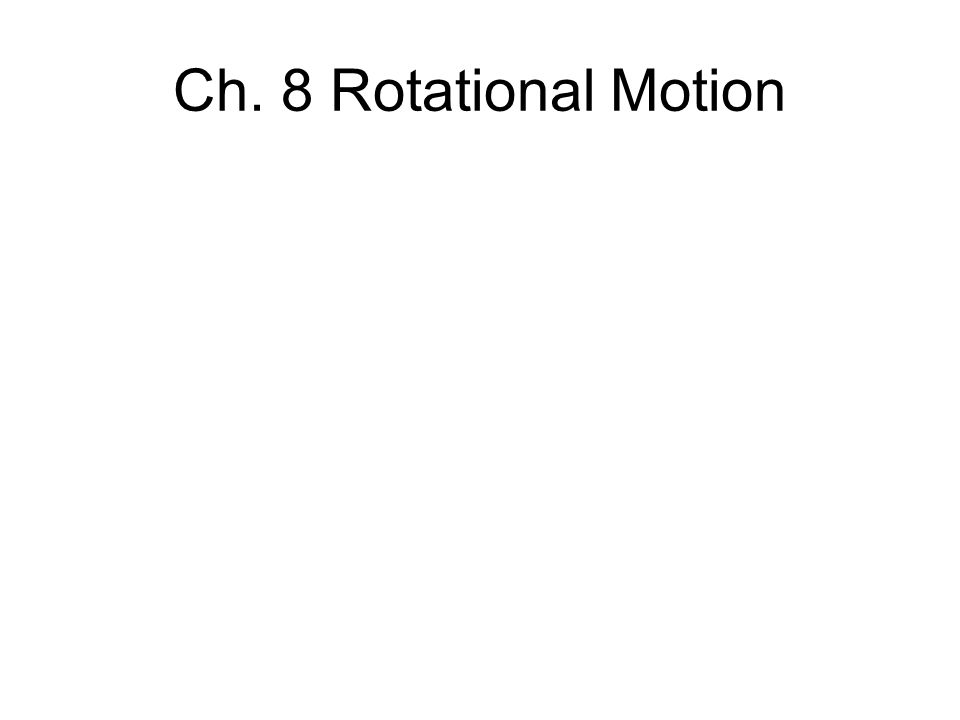 Ch. 8 Rotational Motion