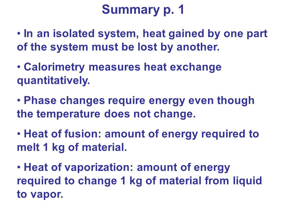 Summary p. 1 In an isolated system, heat gained by one part of the system must be lost by another.