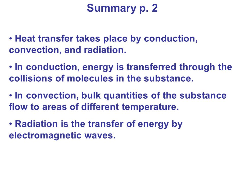 Summary p. 2 Heat transfer takes place by conduction, convection, and radiation.