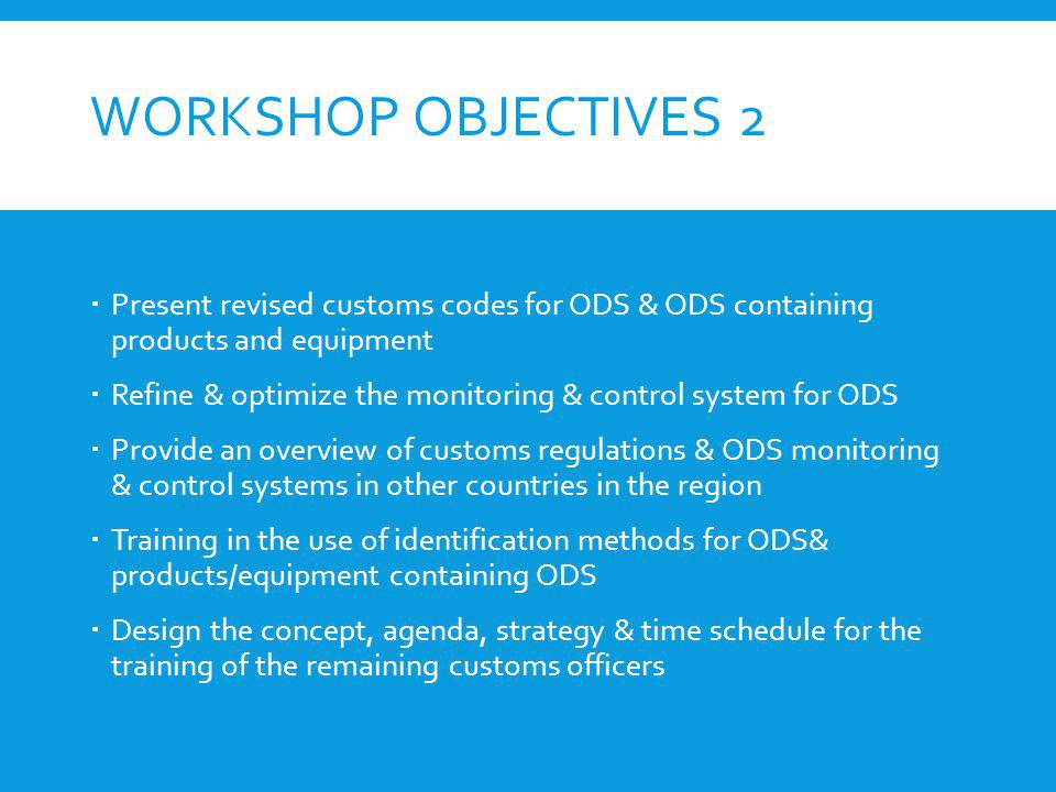 Workshop objectives 2 Present revised customs codes for ODS & ODS containing products and equipment.