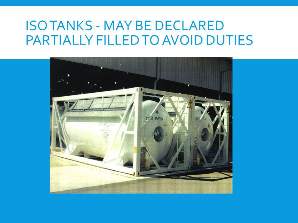 ISO tanks - may be declared partially filled to avoid duties