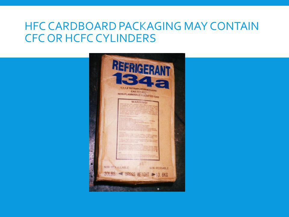 HFC cardboard packaging may contain CFC or HCFC cylinders