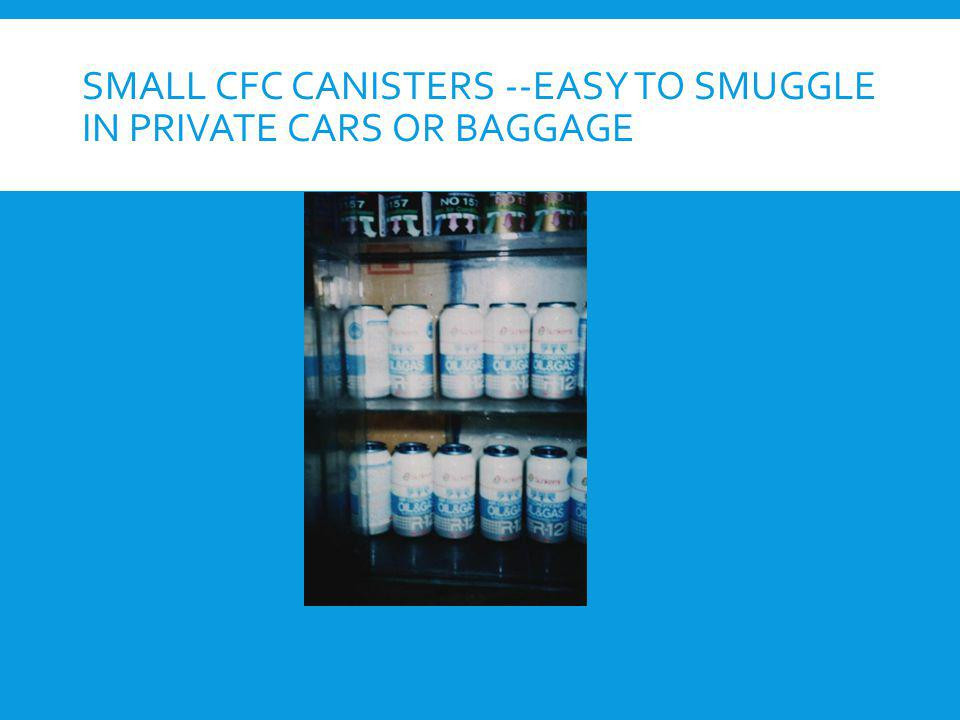Small CFC canisters --Easy to smuggle in private cars or baggage