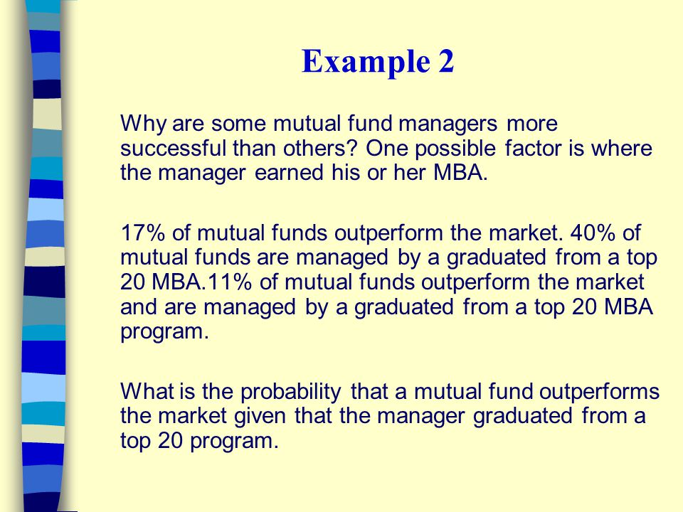 Example 2 Why are some mutual fund managers more successful than others One possible factor is where the manager earned his or her MBA.