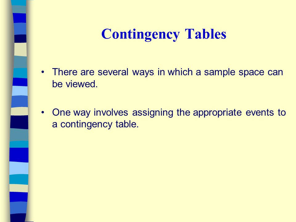 Contingency Tables There are several ways in which a sample space can be viewed.