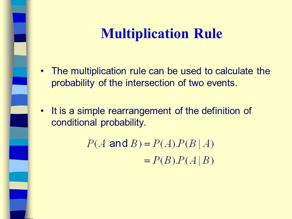 Multiplication Rule The multiplication rule can be used to calculate the probability of the intersection of two events.