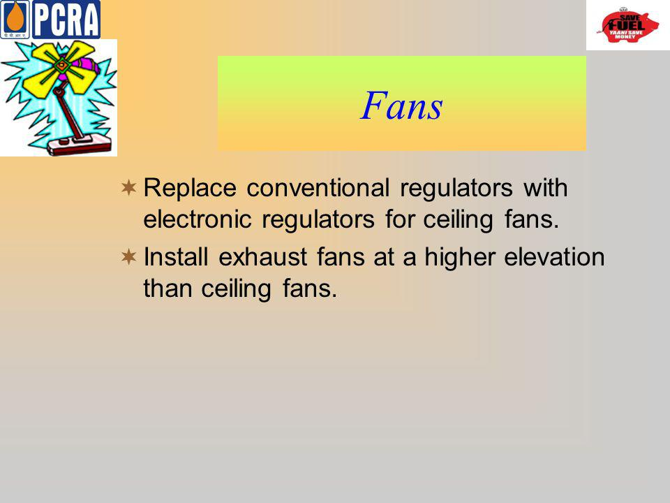 Fans Replace conventional regulators with electronic regulators for ceiling fans.