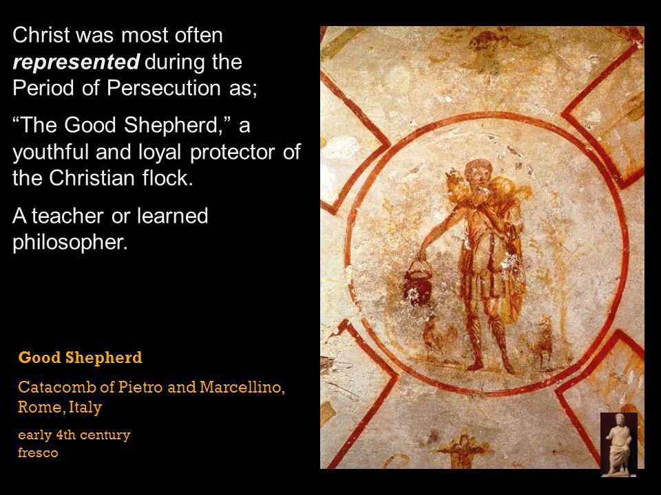 Christ was most often represented during the Period of Persecution as;