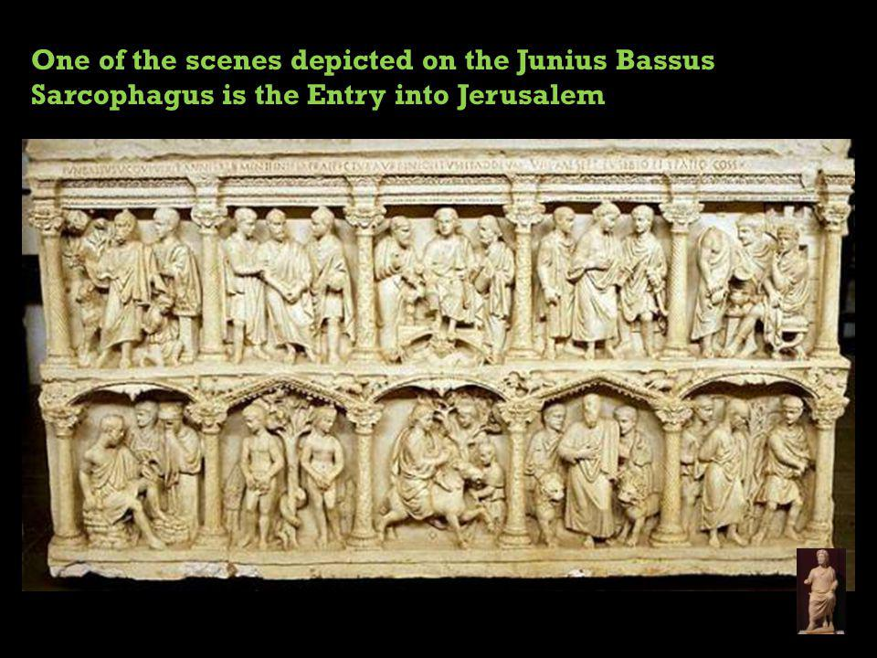 One of the scenes depicted on the Junius Bassus Sarcophagus is the Entry into Jerusalem
