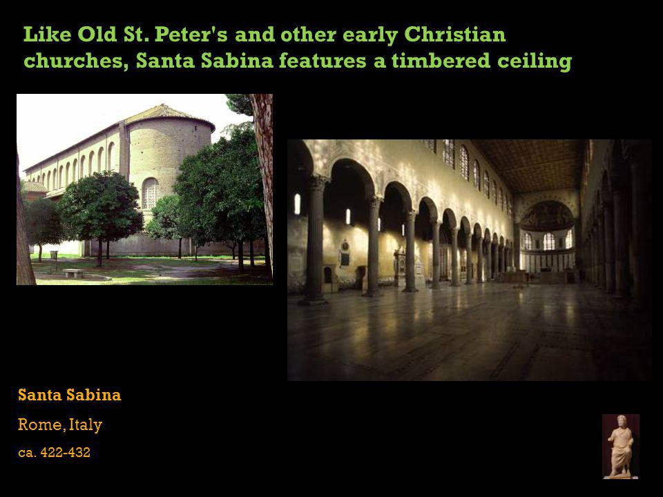 Like Old St. Peter s and other early Christian churches, Santa Sabina features a timbered ceiling