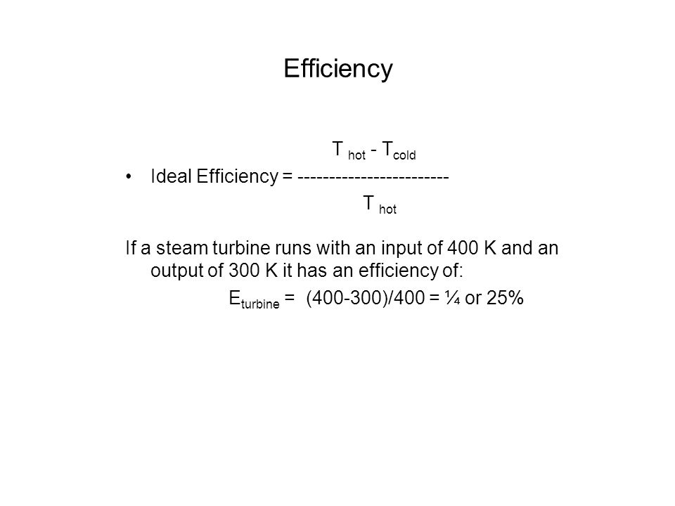 Efficiency T hot - Tcold Ideal Efficiency = ------------------------