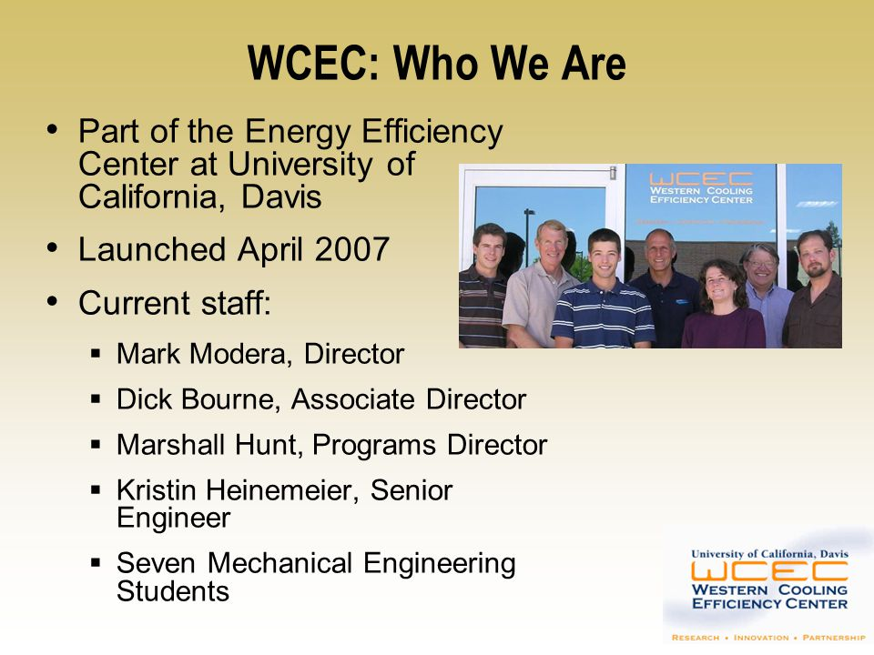 WCEC: Who We Are Part of the Energy Efficiency Center at University of California, Davis. Launched April 2007.