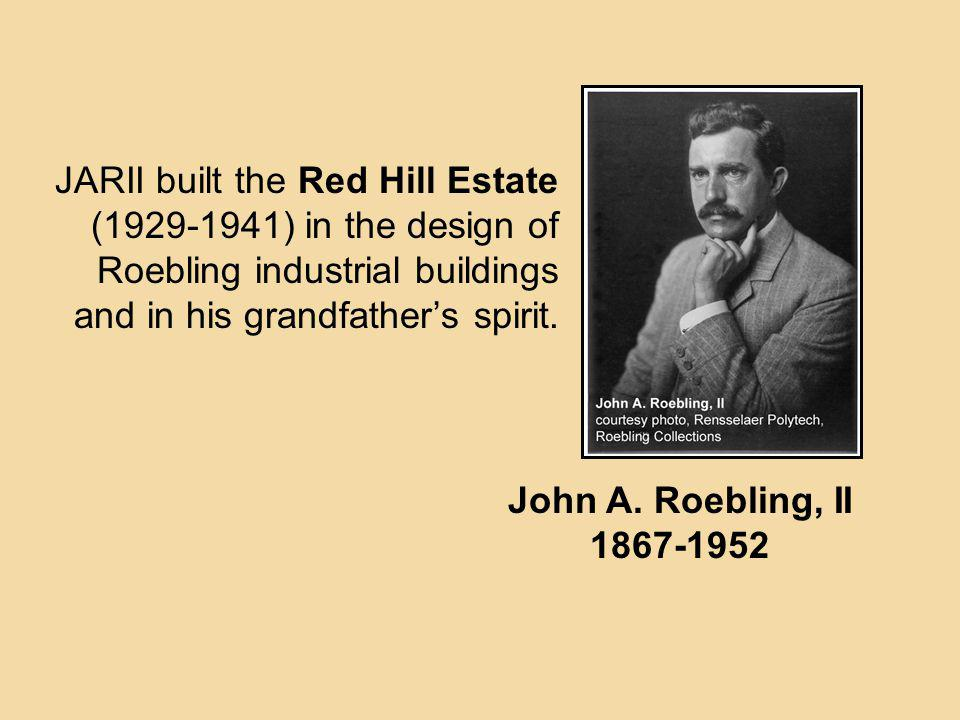 JARII built the Red Hill Estate (1929-1941) in the design of Roebling industrial buildings and in his grandfather's spirit.