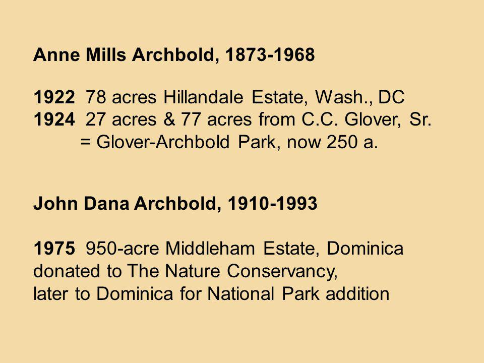 Anne Mills Archbold, 1873-1968 1922 78 acres Hillandale Estate, Wash., DC. 1924 27 acres & 77 acres from C.C. Glover, Sr.