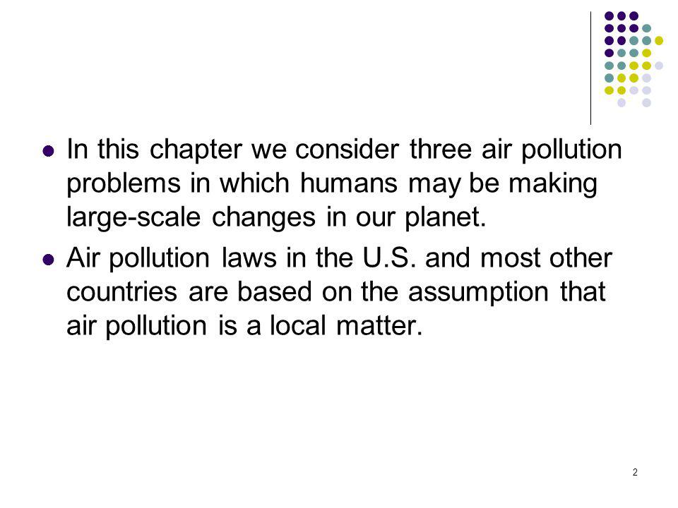 In this chapter we consider three air pollution problems in which humans may be making large-scale changes in our planet.