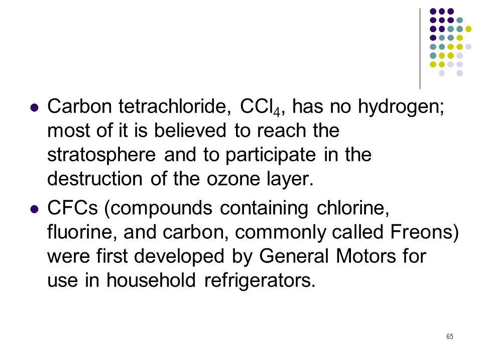 Carbon tetrachloride, CCl4, has no hydrogen; most of it is believed to reach the stratosphere and to participate in the destruction of the ozone layer.