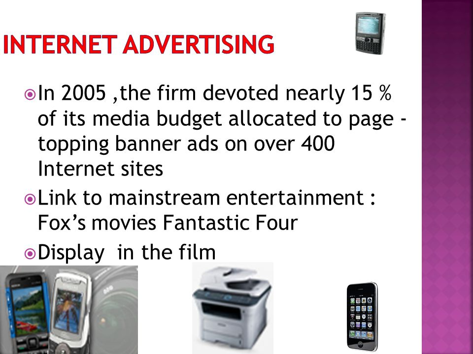 Internet advertising In 2005 ,the firm devoted nearly 15 % of its media budget allocated to page - topping banner ads on over 400 Internet sites.