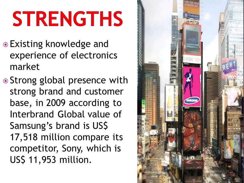 Strengths Existing knowledge and experience of electronics market