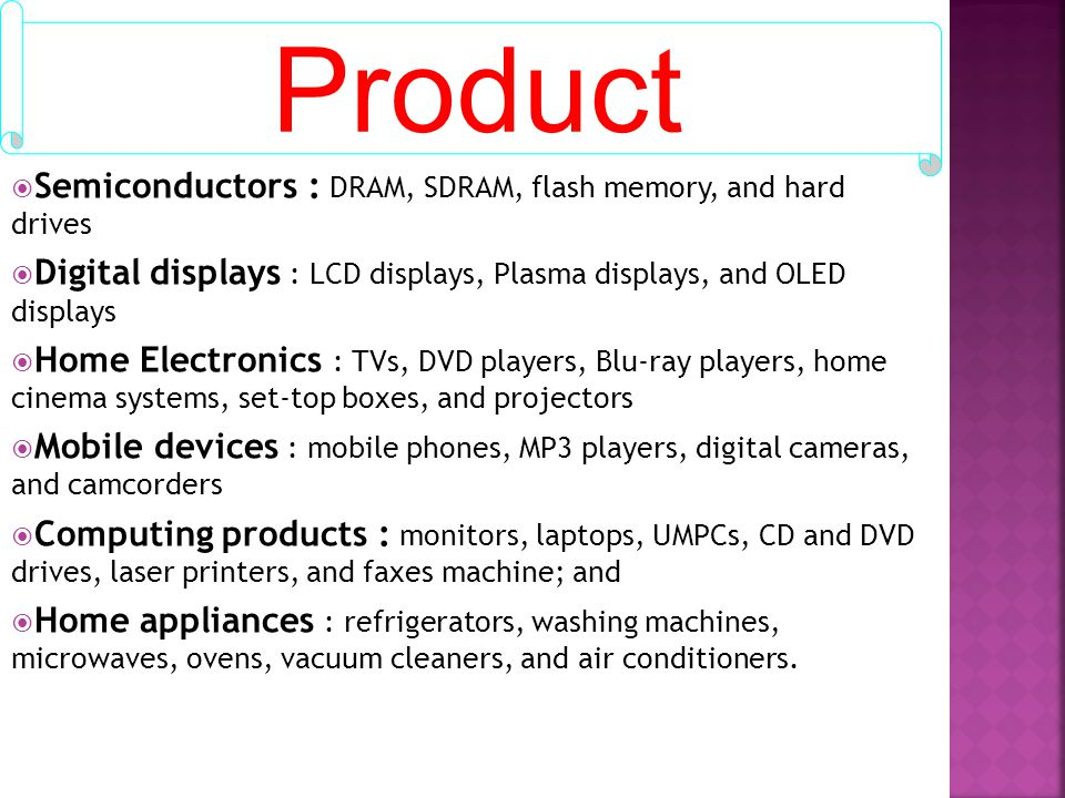 Product Semiconductors : DRAM, SDRAM, flash memory, and hard drives