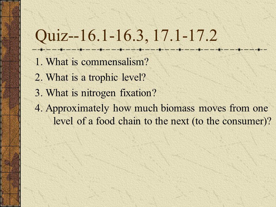 Quiz--16.1-16.3, 17.1-17.2 1. What is commensalism