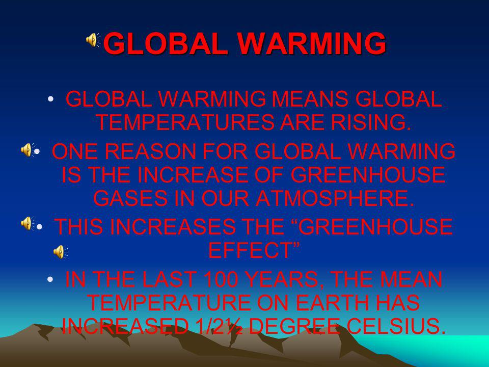 GLOBAL WARMING GLOBAL WARMING MEANS GLOBAL TEMPERATURES ARE RISING.