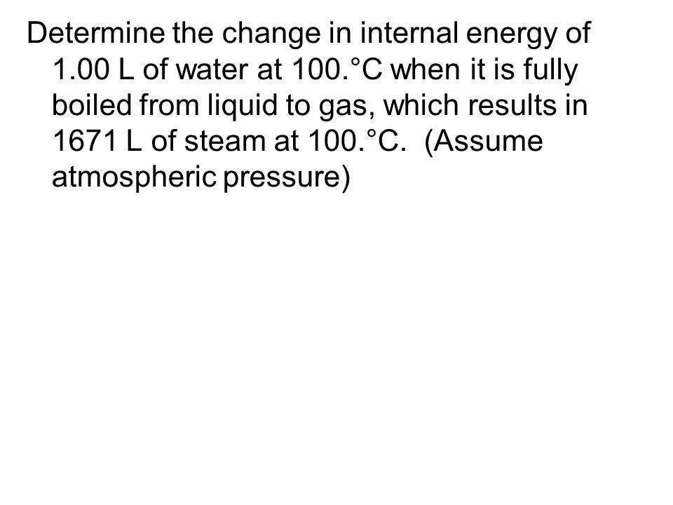 Determine the change in internal energy of 1. 00 L of water at 100