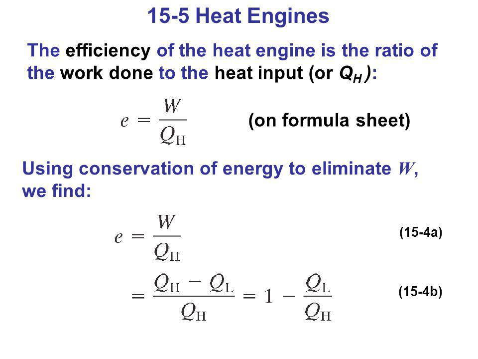15-5 Heat Engines The efficiency of the heat engine is the ratio of the work done to the heat input (or QH ):
