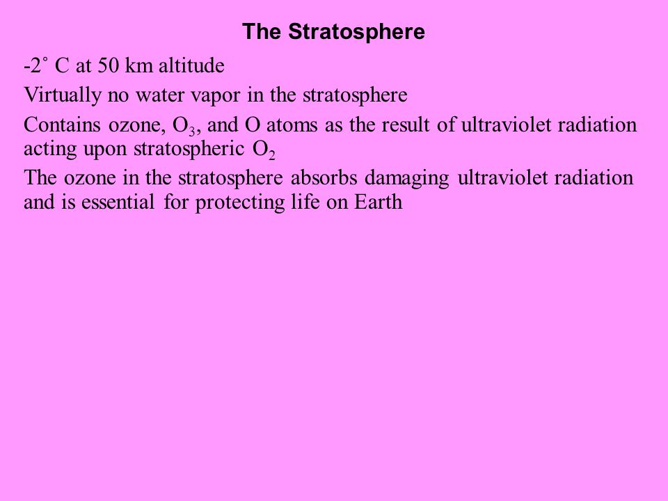 The Stratosphere -2˚ C at 50 km altitude. Virtually no water vapor in the stratosphere.