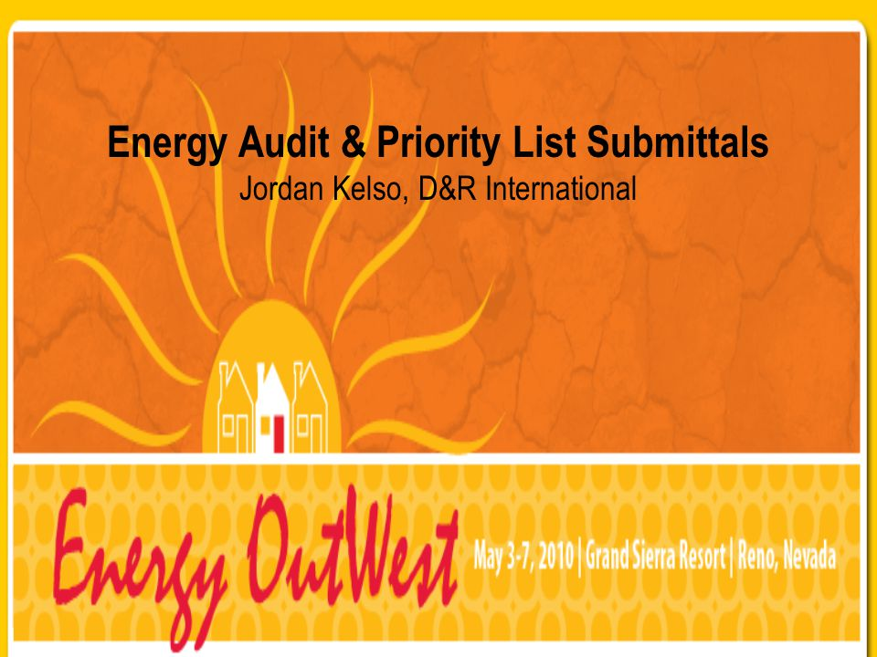 Energy Audit & Priority List Submittals Jordan Kelso, D&R International