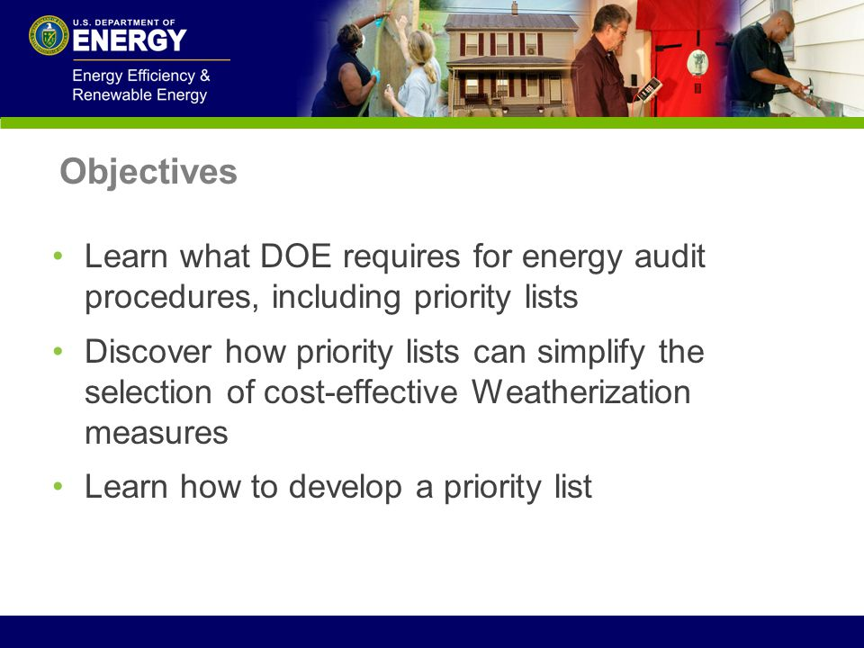Objectives Learn what DOE requires for energy audit procedures, including priority lists.
