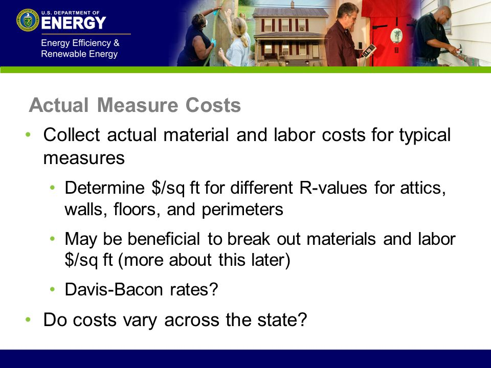 Actual Measure Costs Collect actual material and labor costs for typical measures.
