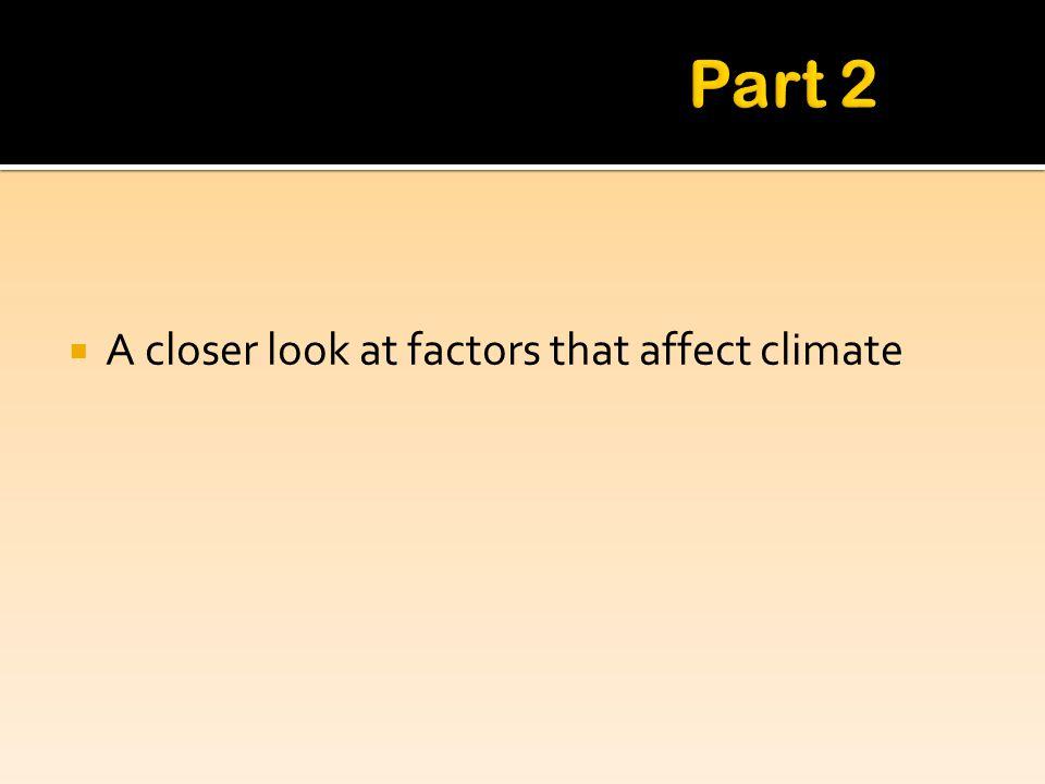 Part 2 A closer look at factors that affect climate