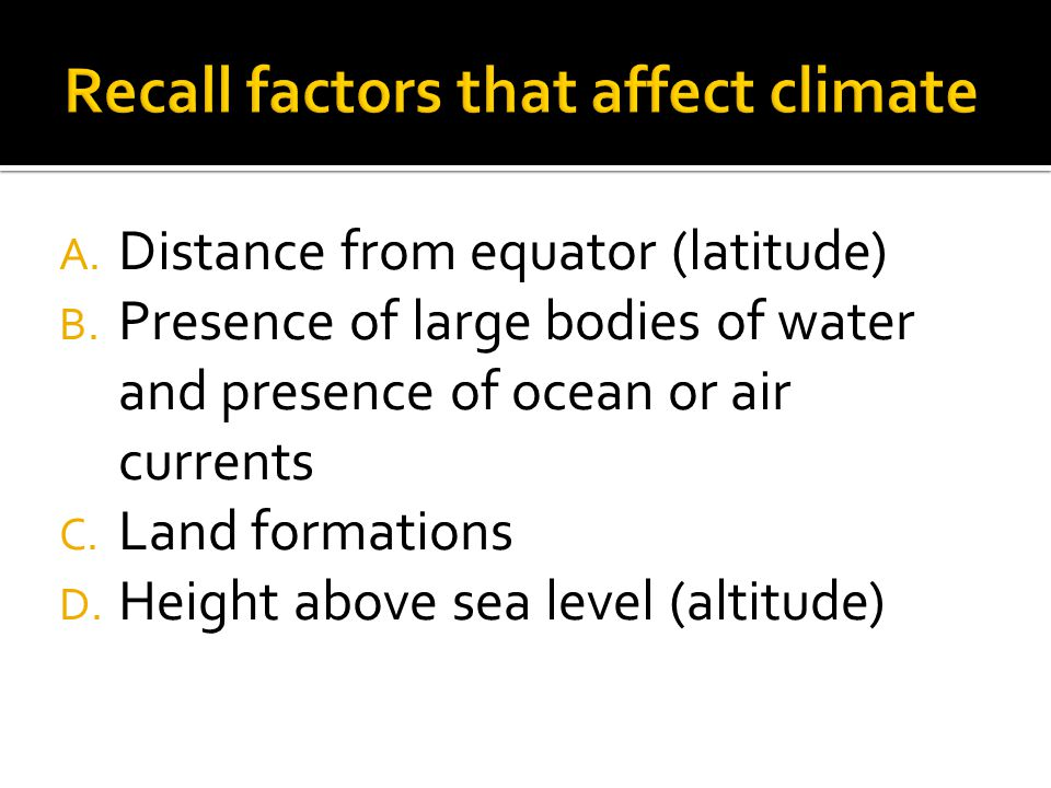 Recall factors that affect climate