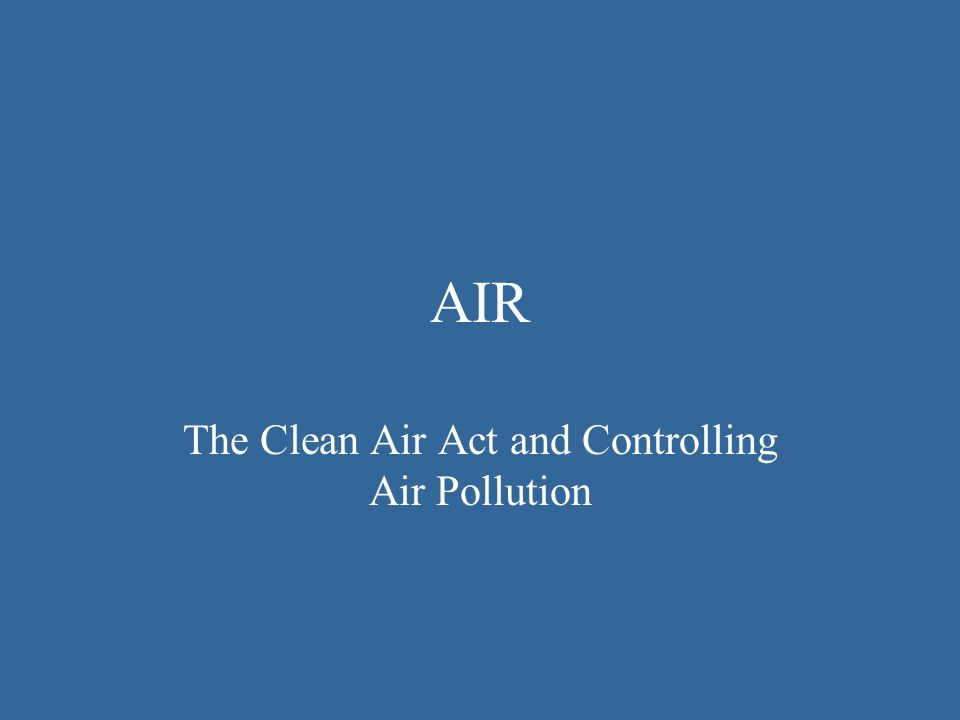 The Clean Air Act and Controlling Air Pollution