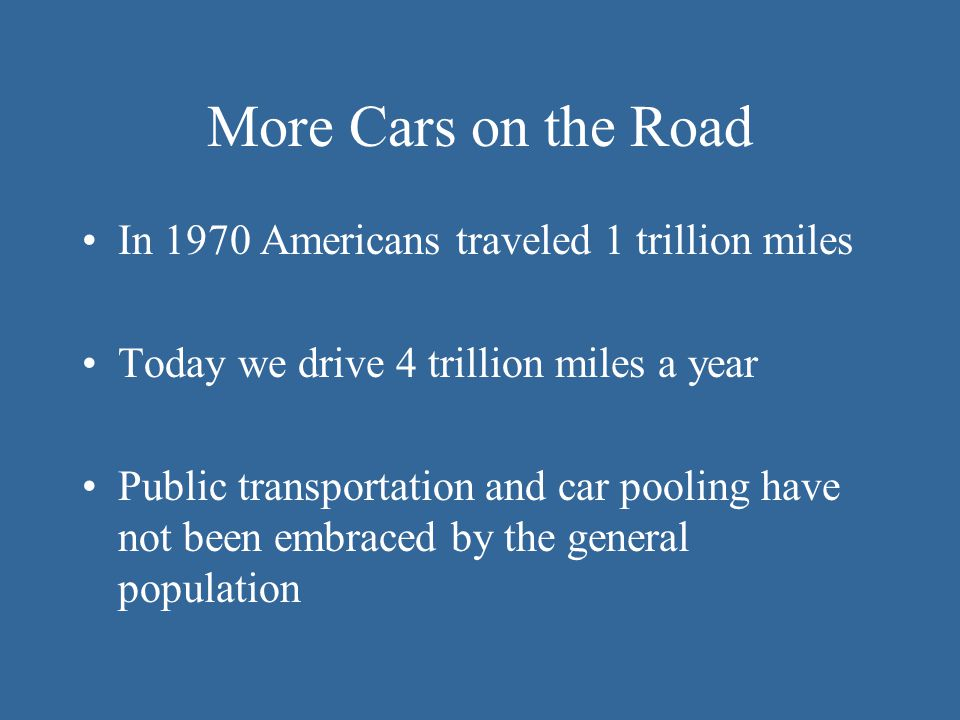 More Cars on the Road In 1970 Americans traveled 1 trillion miles