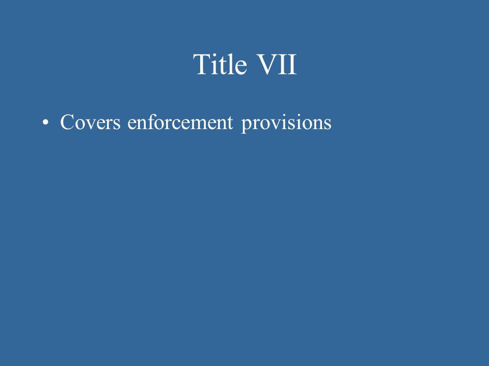 Title VII Covers enforcement provisions